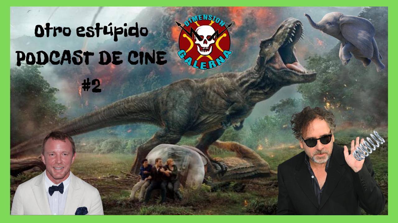 🐘 Otro Estúpido PODCAST DE CINE #2 🐘 - DUMBO , TIM BURTON y el REINO CAÍDO. 🦖