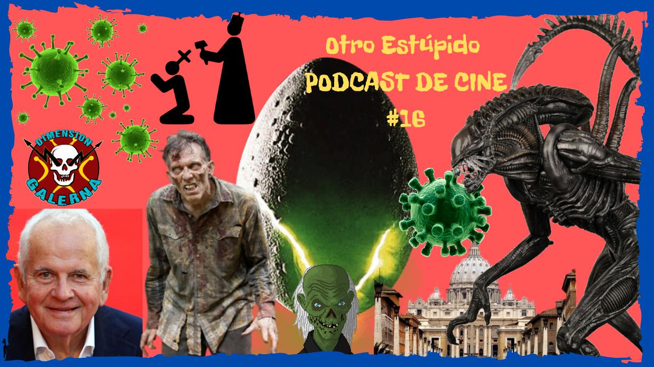 🤢 Otro Estúpido PODCAST DE CINE #16 😷 - CoronaVIRUS, ALIEN, ZOMBIS y Exorcismos en el Vaticano 🧟♂️